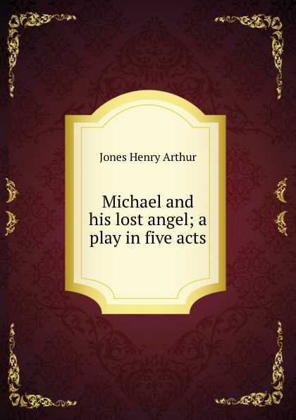 Henry Arthur Jones Michael and his lost angel; a play in five acts michael frayn noises off a play