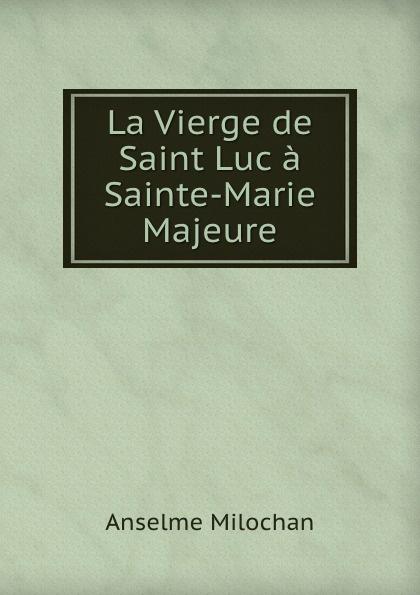 Anselme Milochan La Vierge de Saint Luc a Sainte-Marie Majeure баффи санти мари buffy sainte marie many a mile