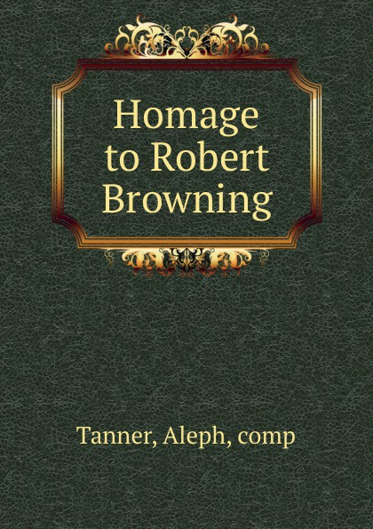 Aleph Tanner Homage to Robert Browning aleph