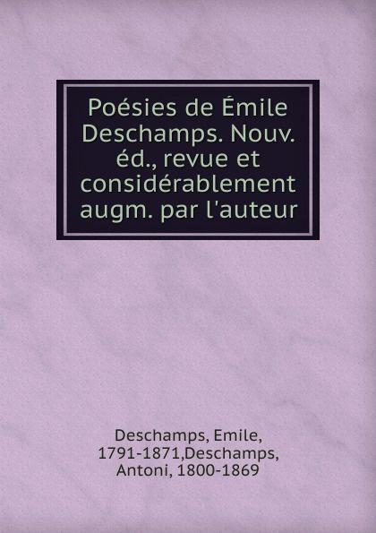 Emile Deschamps Poesies de Emile Deschamps. Nouv. ed., revue et considerablement augm. par l.auteur