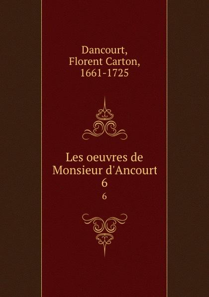 Florent Carton Dancourt Les oeuvres de Monsieur d.Ancourt. 6 все цены