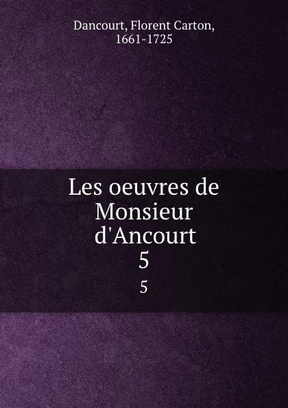 Florent Carton Dancourt Les oeuvres de Monsieur d.Ancourt. 5 все цены