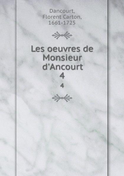 Florent Carton Dancourt Les oeuvres de Monsieur d.Ancourt. 4 все цены