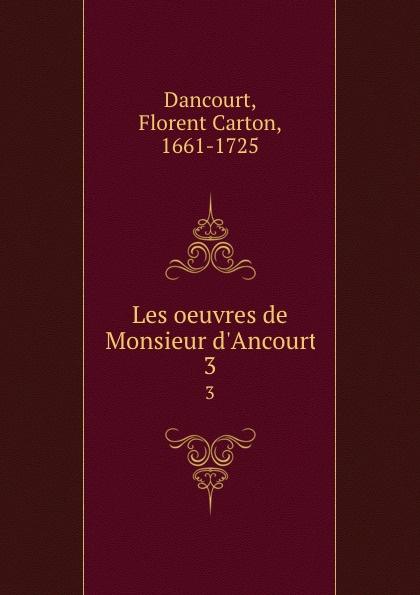 Florent Carton Dancourt Les oeuvres de Monsieur d.Ancourt. 3 все цены