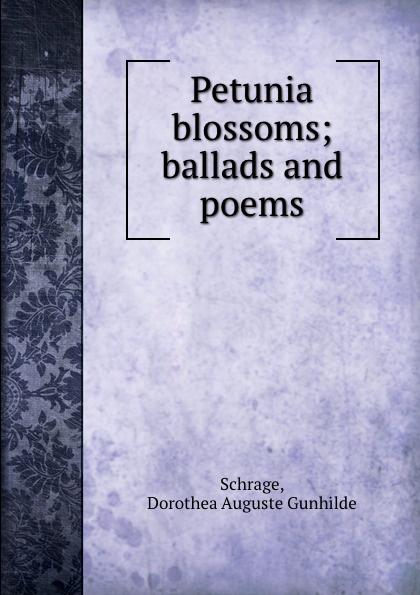 Petunia blossoms; ballads and poems Редкие, забытые и малоизвестные книги, изданные с петровских времен...