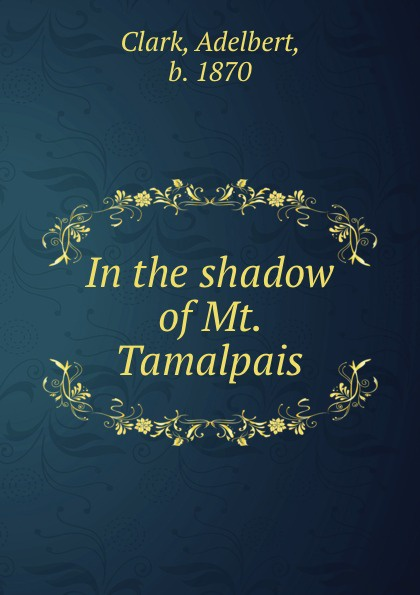 In the shadow of Mt.  Tamalpais Редкие, забытые и малоизвестные книги, изданные с петровских времен...