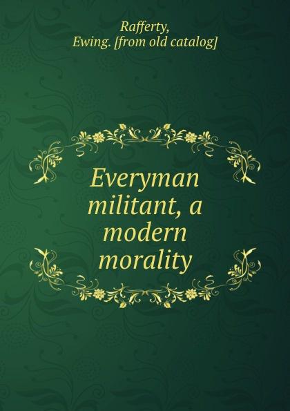 """Everyman militant, a modern morality Эта книга — репринт оригинального издания (издательство""""Boston..."""
