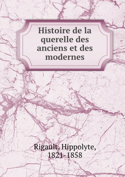 Hippolyte Rigault Histoire de la querelle des anciens et des modernes
