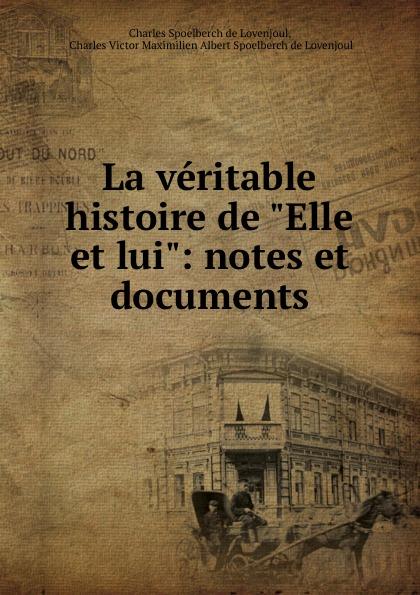 """Charles Spoelberch de Lovenjoul La veritable histoire de """"Elle et lui"""": notes et documents"""