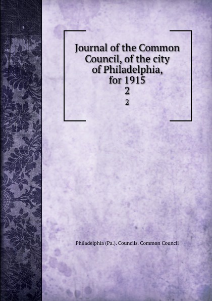 Journal of the Common Council, of the city of Philadelphia, for 1915. 2