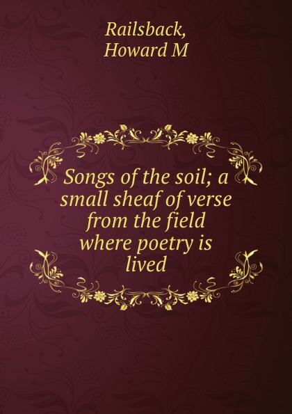 Songs of the soil; a small sheaf of verse from the field where poetry is lived
