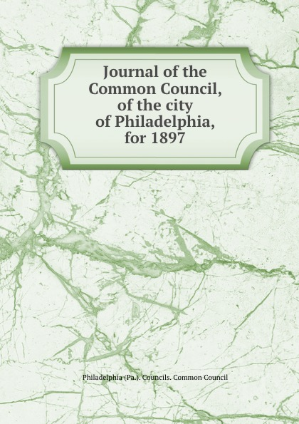 Journal of the Common Council, of the city of Philadelphia, for 1897