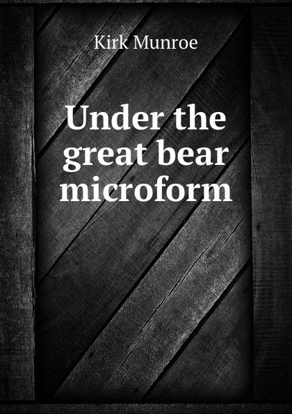 Munroe Kirk Under the great bear microform
