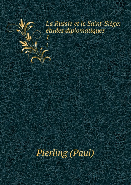 Pierling Paul La Russie et le Saint-Siege: etudes diplomatiques. 1