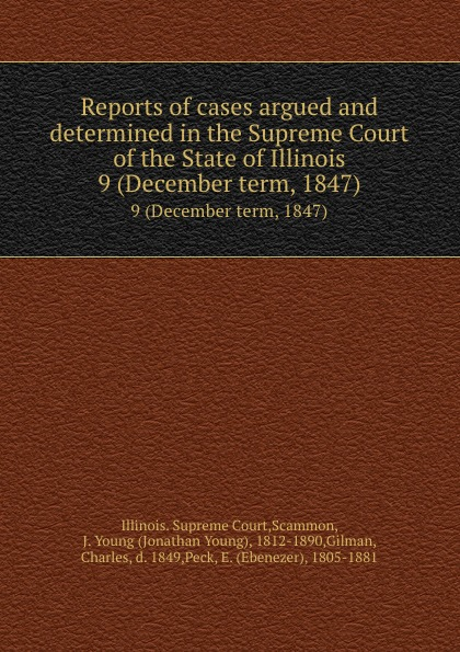 Illinois. Supreme Court Reports of cases argued and determined in the Supreme Court of the State of Illinois. 9 (December term, 1847)