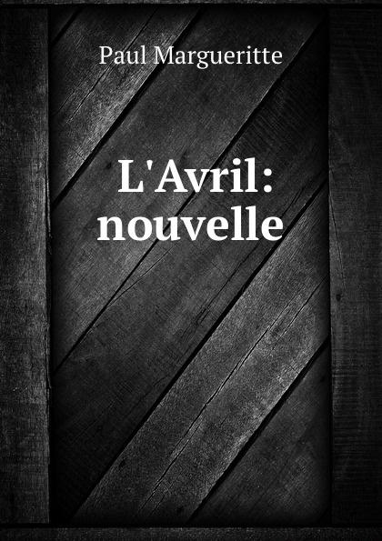 Paul Margueritte L.Avril: nouvelle edmond pilon paul et victor margueritte classic reprint