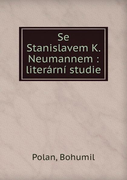 """Se Stanislavem K.  Neumannem :  literarni studie Borov"""", 1919 год), созданный на основе электронной копии высокого..."""