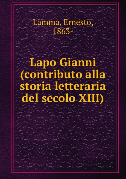 Lapo Gianni (contributo alla storia letteraria del secolo XIII)