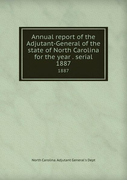 North Carolina. Adjutant General's Dept Annual report of the Adjutant-General of the state of North Carolina for the year . serial. 1887 north carolina adjutant general s dept register of north carolina troops
