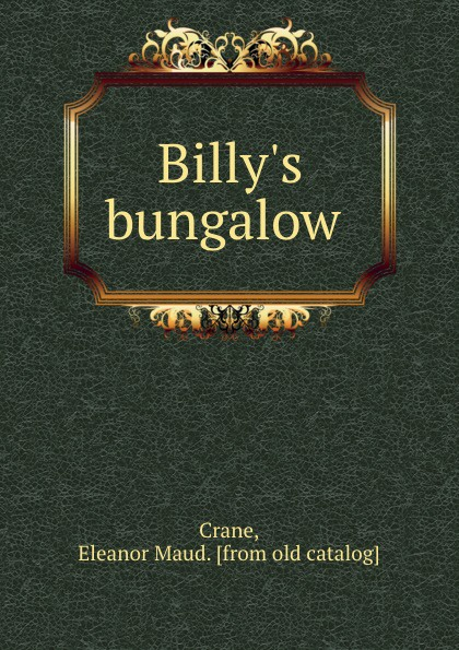 Eleanor Maud Crane Billy.s bungalow