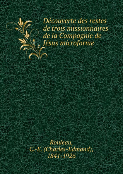 Charles-Edmond Rouleau Decouverte des restes de trois missionnaires de la Compagnie de Jesus microforme bichot charles edmond graph partitioning