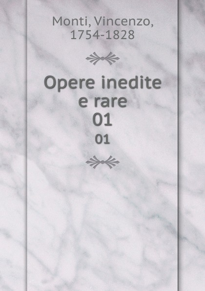 Vincenzo Monti Opere inedite e rare. 01 vincenzo monti opere inedite e rare di vincenzo monti vol 5 prose classic reprint