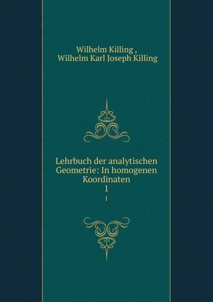 Wilhelm Killing Lehrbuch der analytischen Geometrie: In homogenen Koordinaten. 1 copycat killing