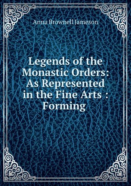 цены на Jameson Legends of the Monastic Orders: As Represented in the Fine Arts : Forming .  в интернет-магазинах