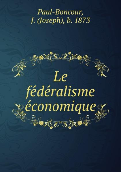 Фото - Joseph Paul-Boncour Le federalisme economique jean paul gaultier le male
