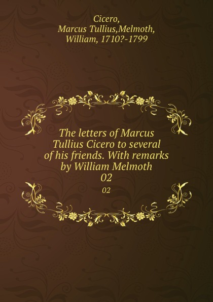 где купить Marcus Tullius Cicero The letters of Marcus Tullius Cicero to several of his friends. With remarks by William Melmoth. 02 по лучшей цене