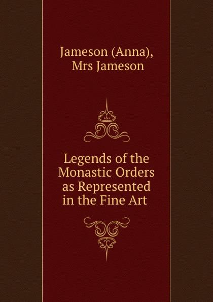 цены на Anna Jameson Legends of the Monastic Orders as Represented in the Fine Art .  в интернет-магазинах