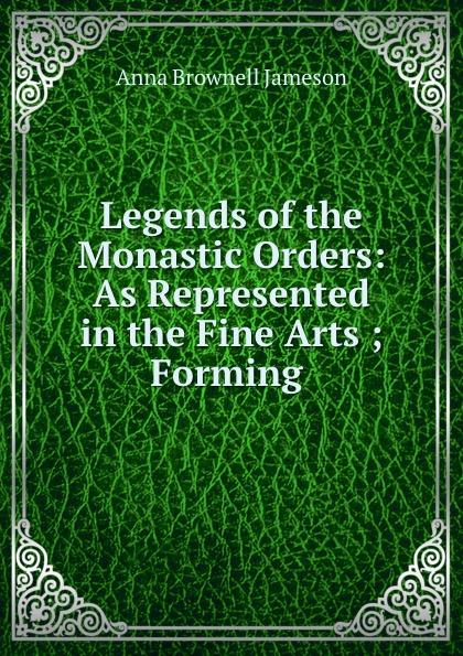 цены на Jameson Legends of the Monastic Orders: As Represented in the Fine Arts ; Forming .  в интернет-магазинах