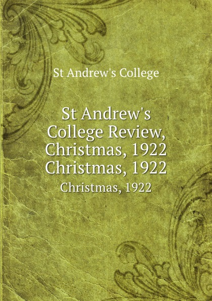 St Andrew's College St Andrew.s College Review, Christmas, 1922. Christmas, 1922 1922 11