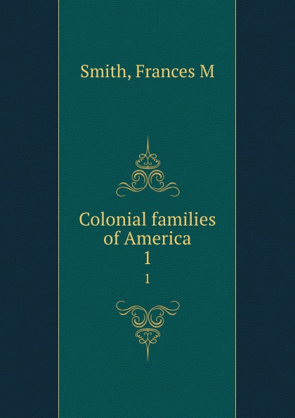 Frances M. Smith Colonial families of America. 1
