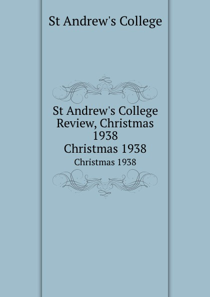 цена на St Andrew's College St Andrew.s College Review, Christmas 1938. Christmas 1938