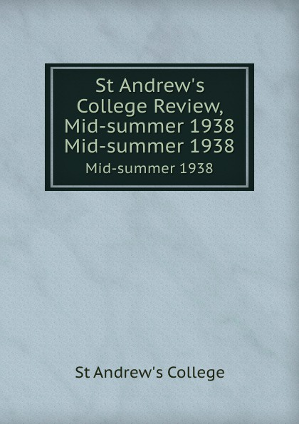 цена на St Andrew's College St Andrew.s College Review, Mid-summer 1938. Mid-summer 1938
