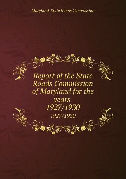 Maryland. State Roads Commission Report of the State Roads Commission of Maryland for the years . 1927/1930 ring roads