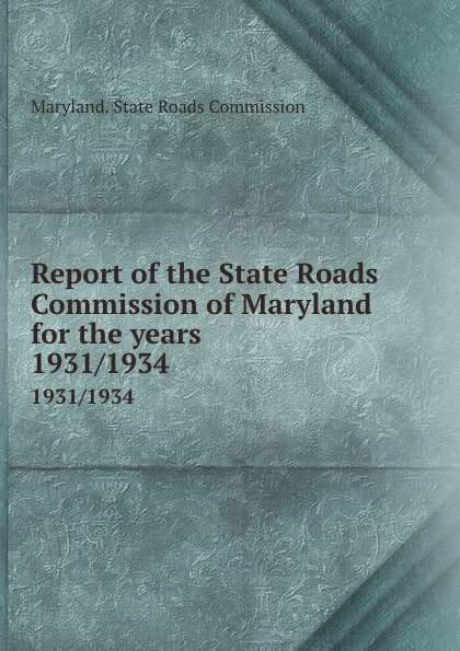 Maryland. State Roads Commission Report of the State Roads Commission of Maryland for the years . 1931/1934 ring roads