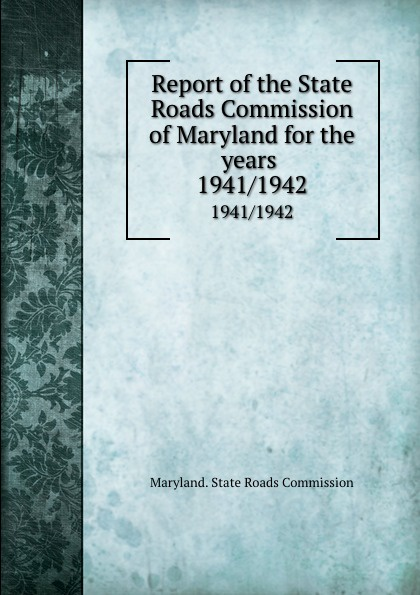 Maryland. State Roads Commission Report of the State Roads Commission of Maryland for the years . 1941/1942 ring roads