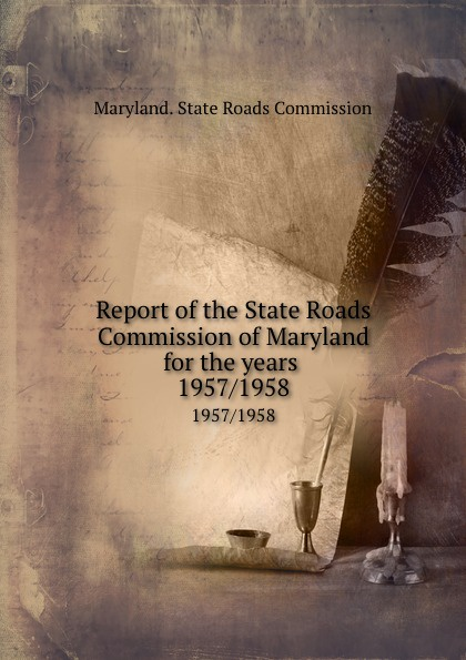 Maryland. State Roads Commission Report of the State Roads Commission of Maryland for the years . 1957/1958 ring roads