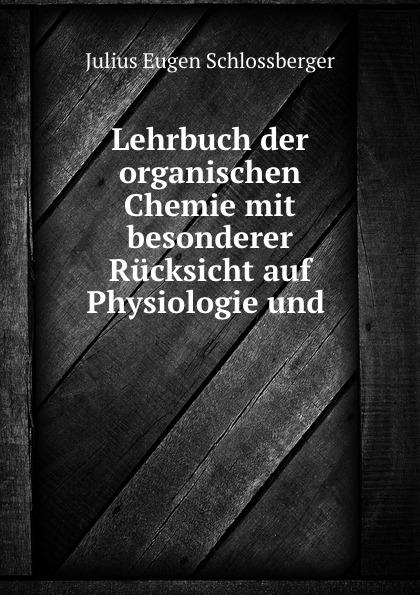 Julius Eugen Schlossberger Lehrbuch der organischen Chemie mit besonderer Rucksicht auf Physiologie und .