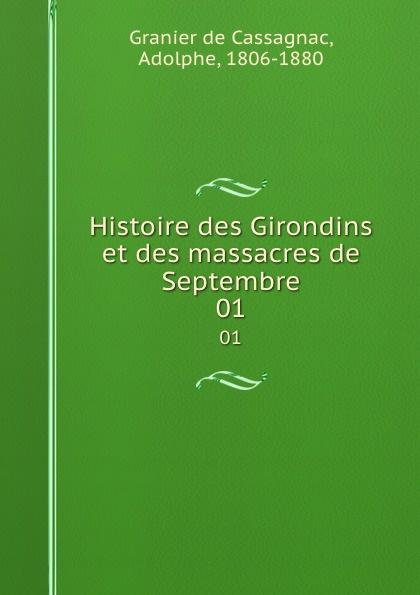 Adolphe Granier de Cassagnac Histoire des Girondins et des massacres de Septembre. 01
