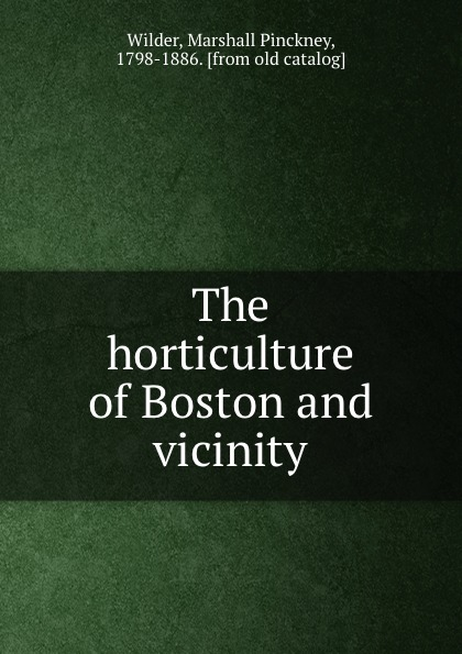 Marshall Pinckney Wilder The horticulture of Boston and vicinity marshall pinckney wilder the wit and humor of america volume v