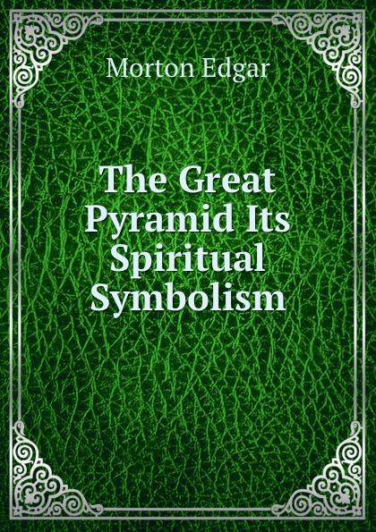 The Great Pyramid Its Spiritual Symbolism