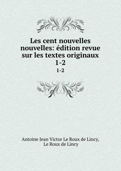 Фото - Antoine Jean V. le Roux de Lincy Les cent nouvelles nouvelles: edition revue sur les textes originaux. 1-2 jean paul gaultier le male