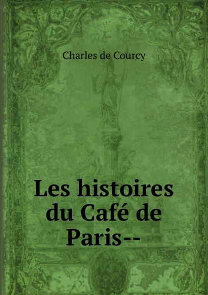 Charles de Courcy Les histoires du Cafe de Paris--