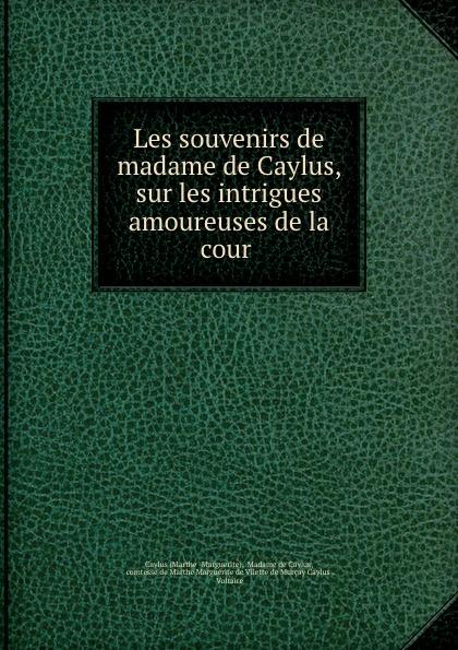Marthe Marguerite Caylus Les souvenirs de madame de Caylus, sur les intrigues amoureuses de la cour . цена и фото