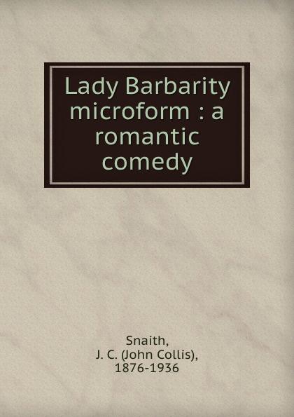John Collis Snaith Lady Barbarity microform : a romantic comedy цена