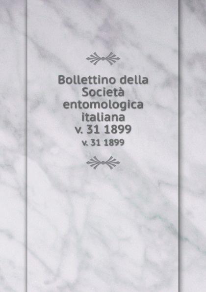 Società entomologica italiana Bollettino della Societa entomologica italiana. v. 31 1899 цена