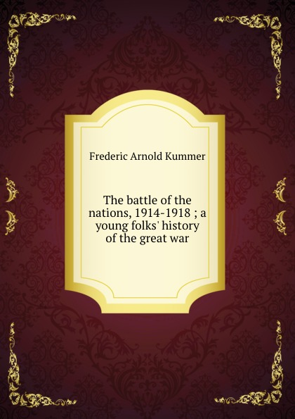 Kummer Frederic Arnold The battle of the nations, 1914-1918 ; a young folks. history of the great war kummer frederic arnold the green god